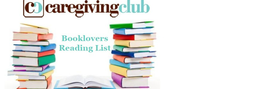 Caregiving Club's Booklovers Reading List