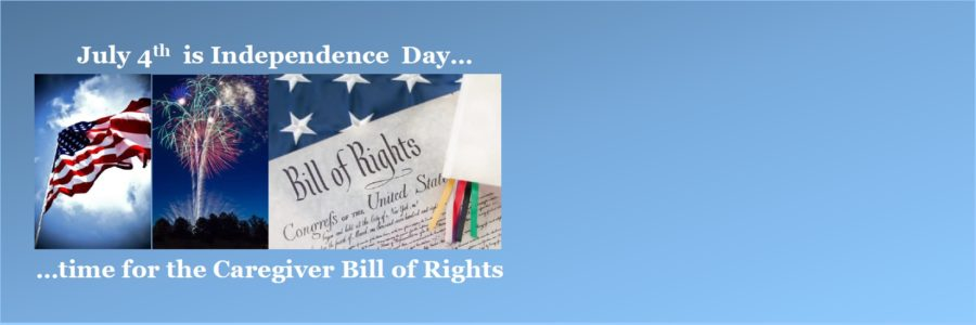 July 4 – Time for the Caregiver Bill of Rights